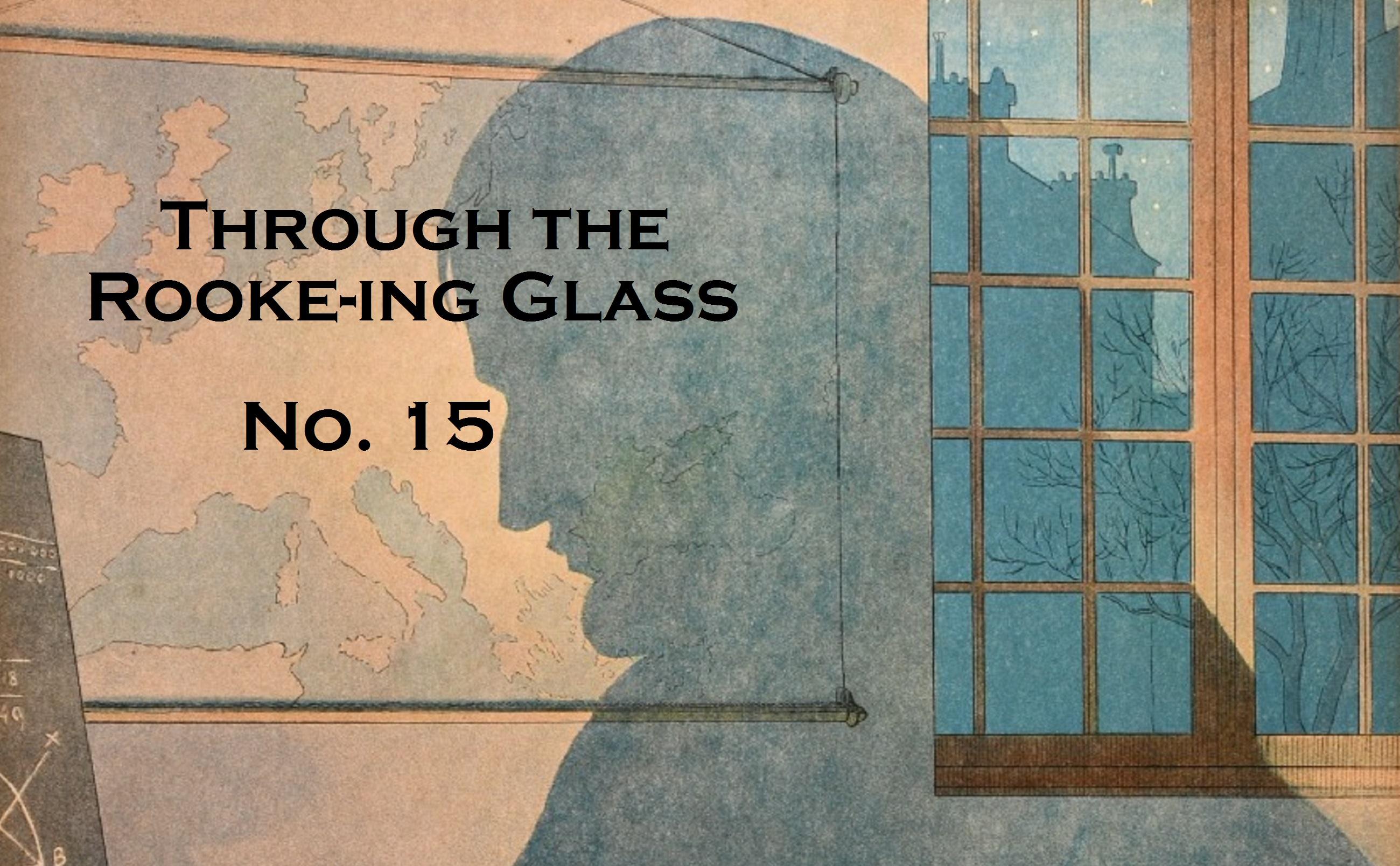 Through the Rooke-ing Glass No. 15