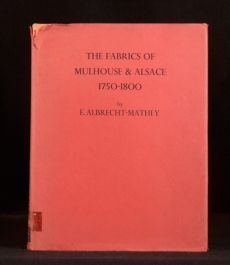 1968 The Fabrics of Mulhouse and Alsace 1750-1800 E Albrecht-Mathey