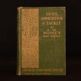 1904 Guns Ammunition and Tackle Capt A W Money H Kephart et al First Ed Illus