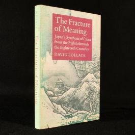 1986 The Fracture of Meaning: Japan's Synthesis of China from the Eighth through the Eighteenth Centuries