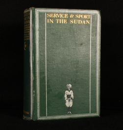 1911 Service and Sport in the Sudan a Record of Administration in the Anglo-Egyptian Sudan